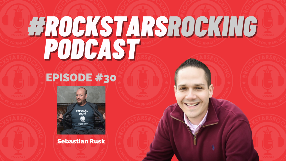 Podcasts Suck (If You Don't Have One) with Sebastian Rusk